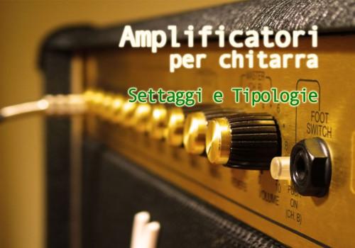 Clinics - Amplificatori per chitarra: settaggi e tipologie - InformArte